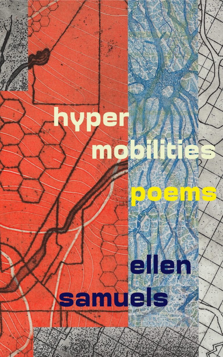 """The book cover shows color blocks of blue and orange that are overlaid with abstract patterns reminiscent of honeycomb and roots. """"Hypermobilities poems"""" is written in light yellow and yellow text. """"ellen samuels"""" is written below in navy text."""